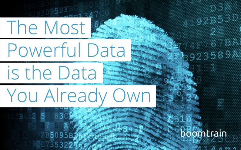 The Most Powerful Data is the Data You Already Own