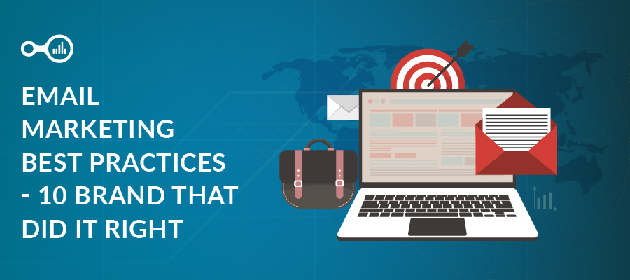 Email Marketing Best Practices – 10 Brands That Did It Right