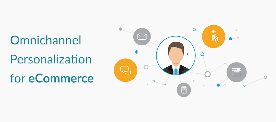 Omnichannel Personalization for eCommerce – A Modern Approach