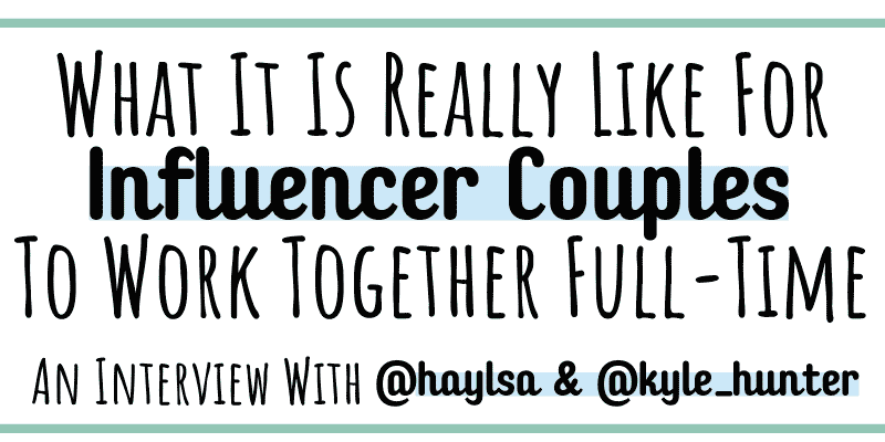 Influencer interview with @haylsa and @kyle_hunter with tips for influencer couples working together