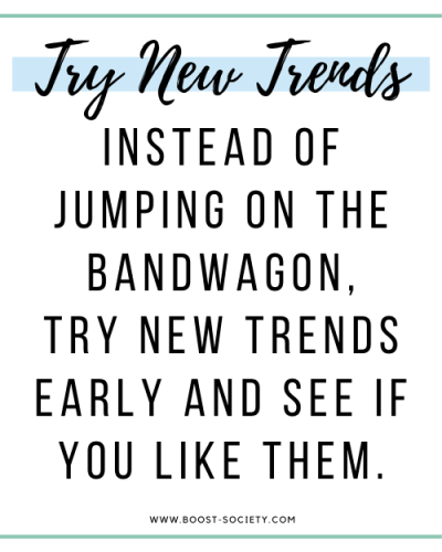 Try out new trends on social media to see if you like them
