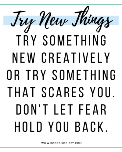 Try new things that scare you