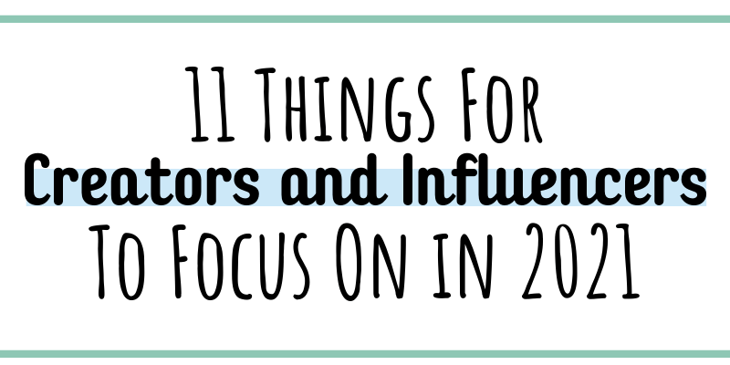 11 things for creators and influencers to focus on in 2021