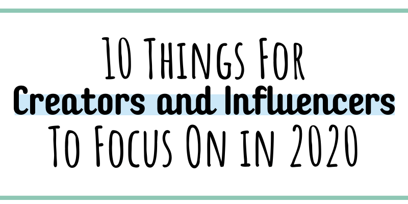 The top 10 things influencers and content creators need to do to grow their brand in 2020