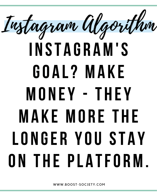 Instagram's goal? Make money - they make more money the longer you stay on the platform.