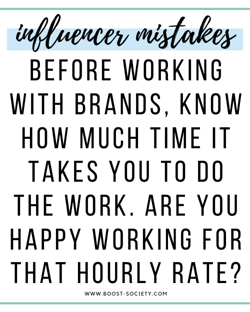 Know your value - are you willing to do the work for that hourly rate as an influencer?