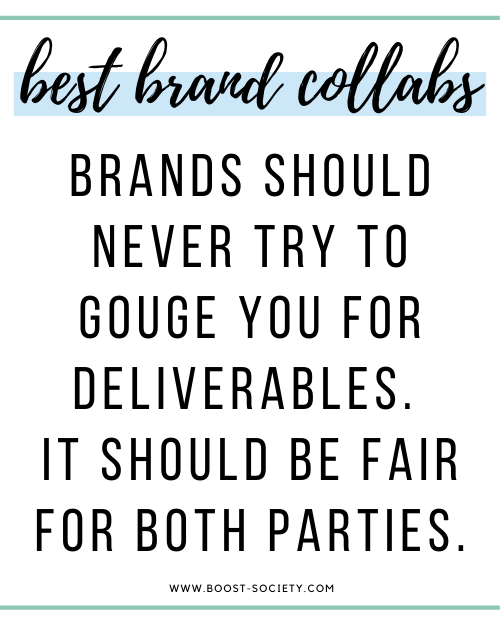 Brands should never try to gouge you for deliverables. It should be fair for both parties.