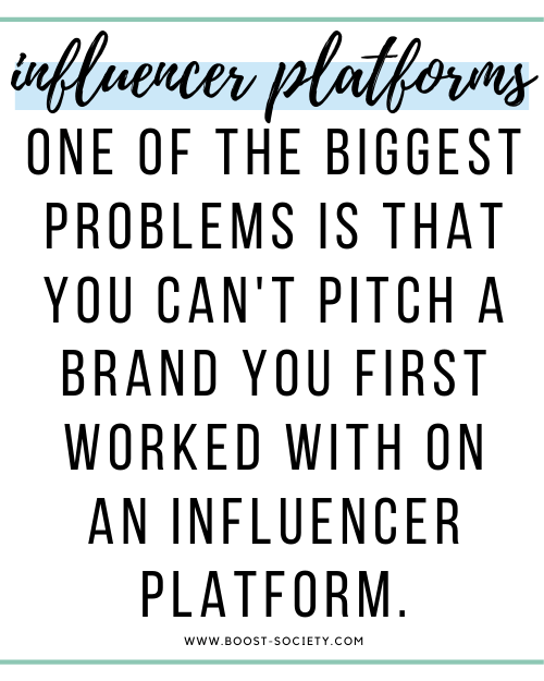 One of the biggest problems with influencer platforms is that you can't pitch a brand you first worked with through the influencer platform.