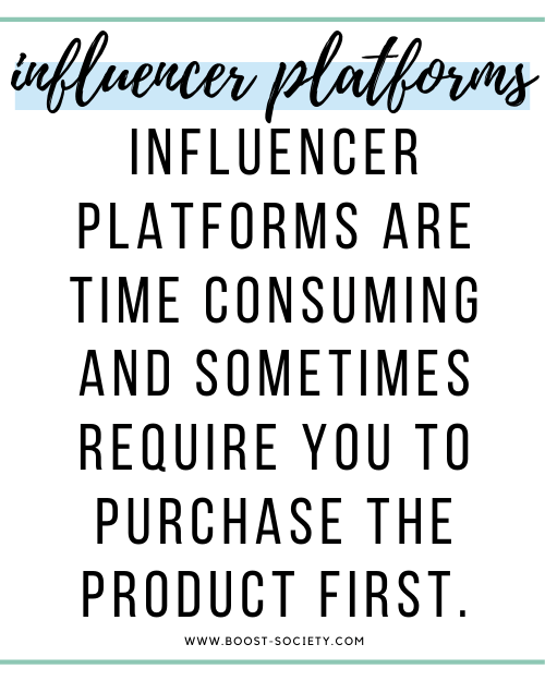 Influencer platforms are time consuming and sometimes require you to purchase the product first.