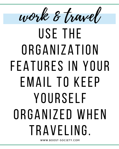 Use the organization features in your email to keep yourself organized when traveling