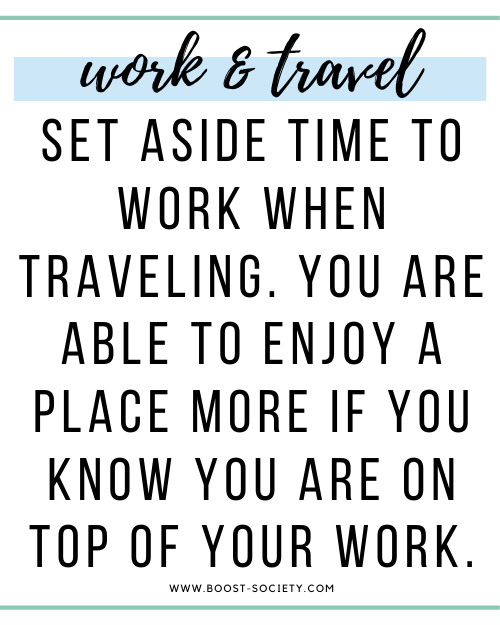 Set aside time to work when traveling. You are able to enjoy a place more if you know you are on top of your work.