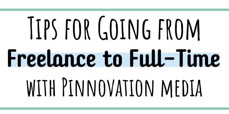 Tips for going from freelance to full time with Pinnovation Media