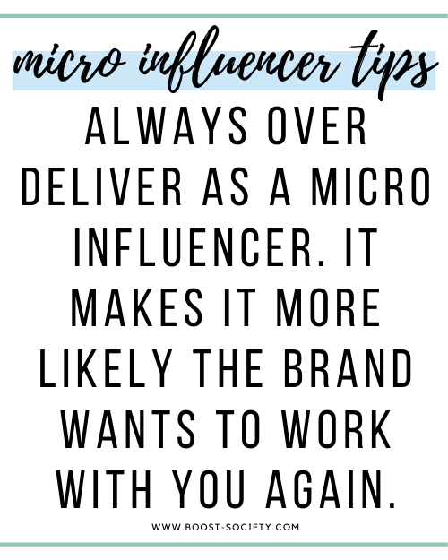 Always over deliver as a micro influencer. It makes it more likely the brand wants to work with you again.