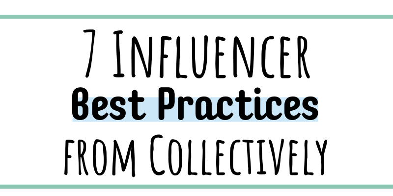 7 Influencer best practices from Collectively