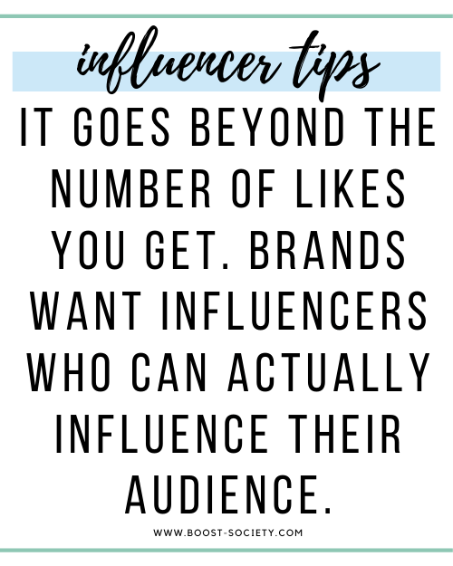It goes beyond the number of likes you get. Brands want influencers who can actually influence their audience.