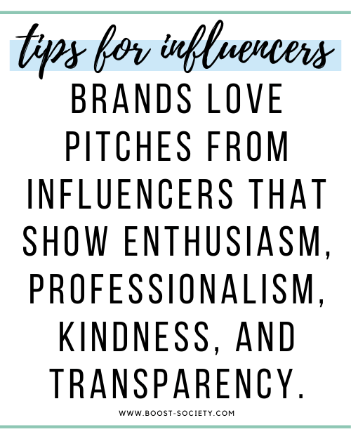 Brands love pitches from influencers that show enthusiasm, professionalism, kindness, and transparency.