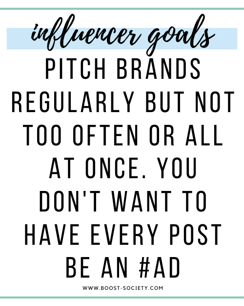 Pitch brands regularly but not too often or all at once. You don't want to have every post be an #ad.