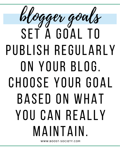 Set a goal to publish regularly on your blog. Choose your goal based on what you can really maintain.
