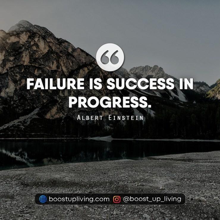 Failure is success in progress. - Quotes By Albert Einstein