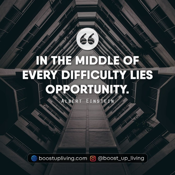 In the middle of every difficulty lies opportunity.