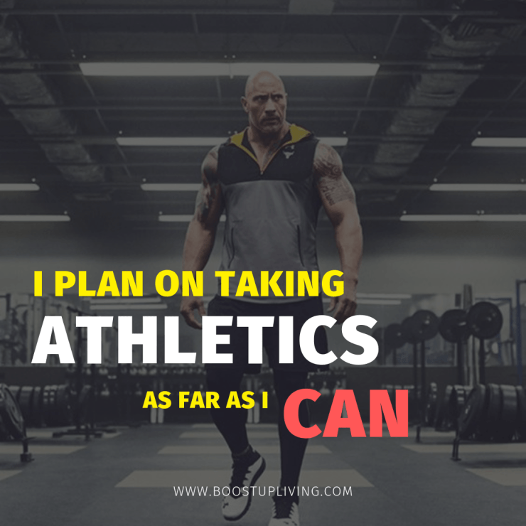 I plan on taking athletics as far as I can. - Dwayne Johnson