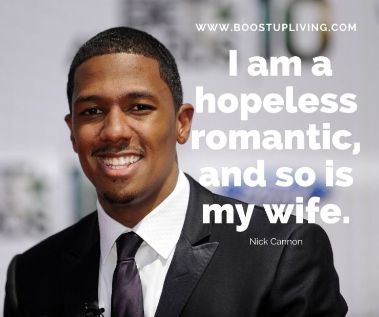I am a hopeless romantic, and so is my wife.by Nick Cannon.