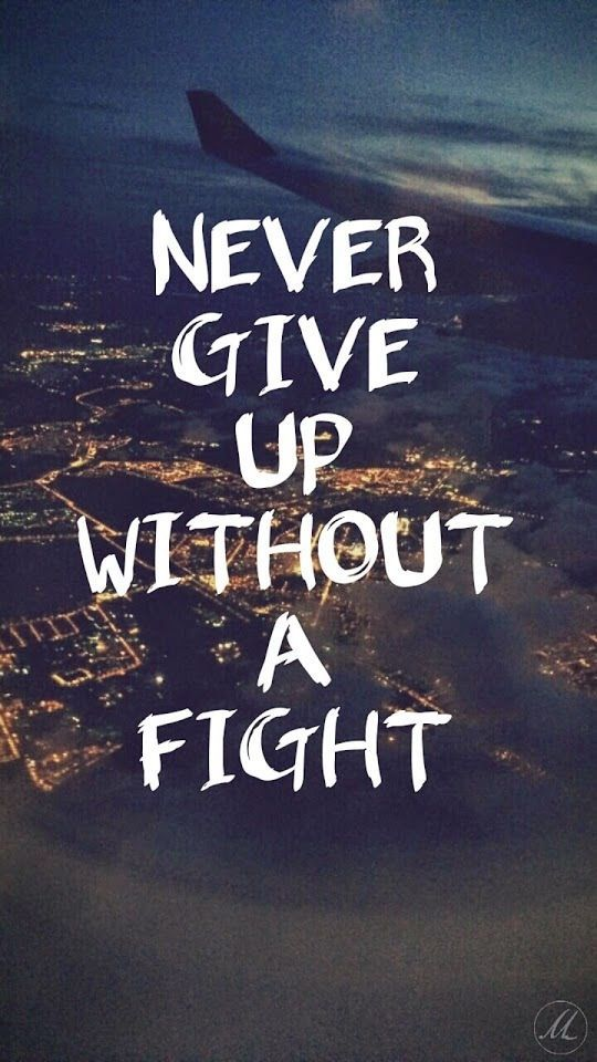 Never give up without a fight.