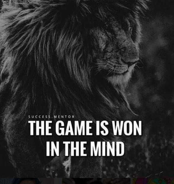 The game is won in the mind. - Short Motivational Quotes