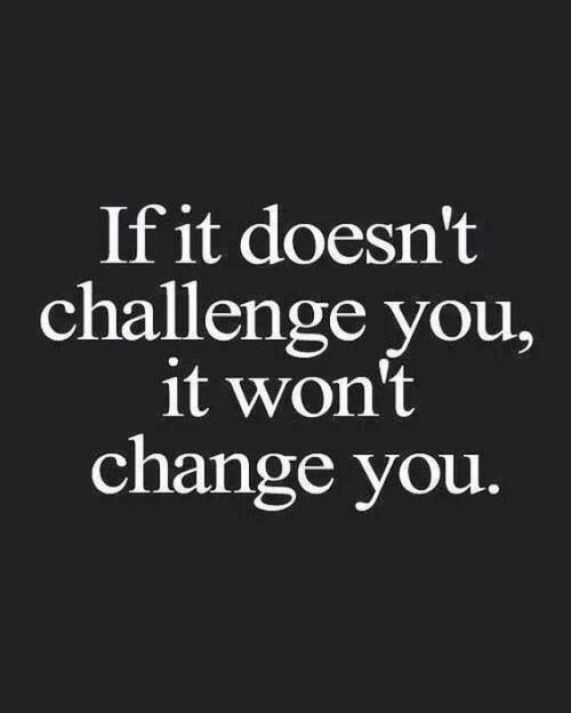 If it doesn't challenge you, It won't change you. - Short Motivational Quotes
