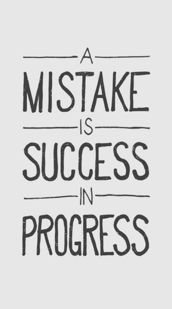 A mistake is a success in progress. -