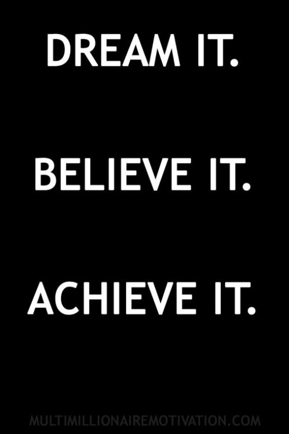 Dream it. Believe it. Achieve it. - Short Motivational Quotes