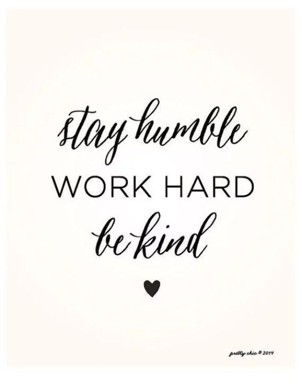 Stay humble work hard be kind.Growth Mindset Quotes