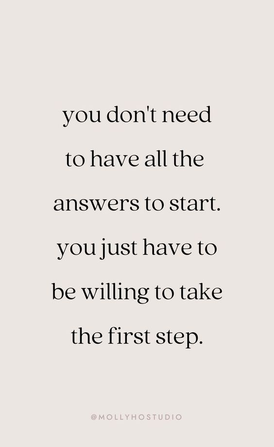 You don't need to have all the answers to start. You just have to be willing to take the first step.Growth Mindset Quotes
