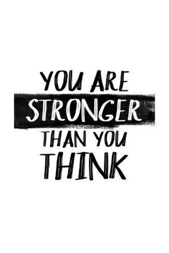 You are stronger than you think.
