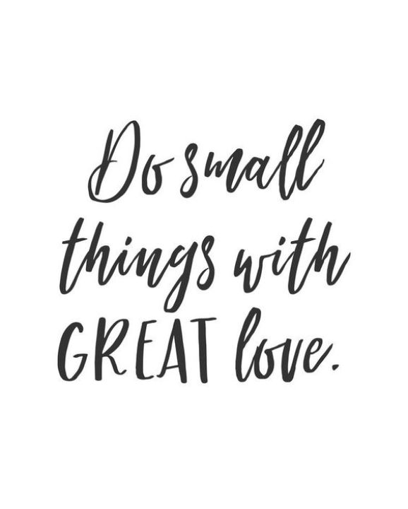As small things with great love.