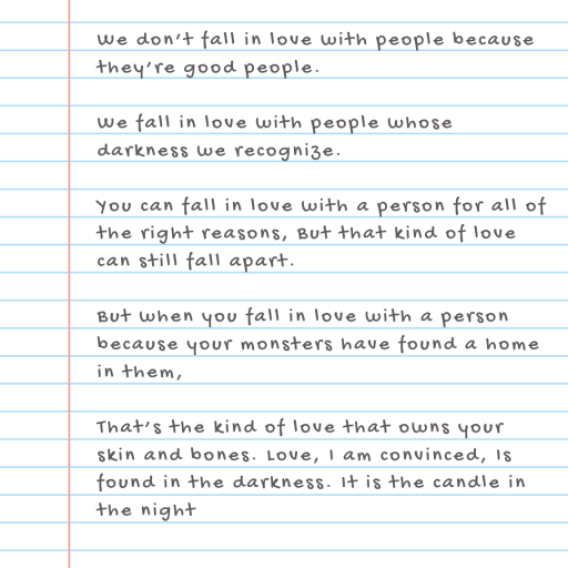 We don't fall in love with people because they're good people - Inspirational Quote
