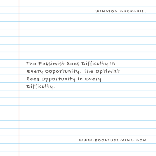 The Pessimist Sees Difficulty In Every Opportunity. The Optimist Sees Opportunity In Every Difficulty. -  Inspirational Quote By Winston Churchill