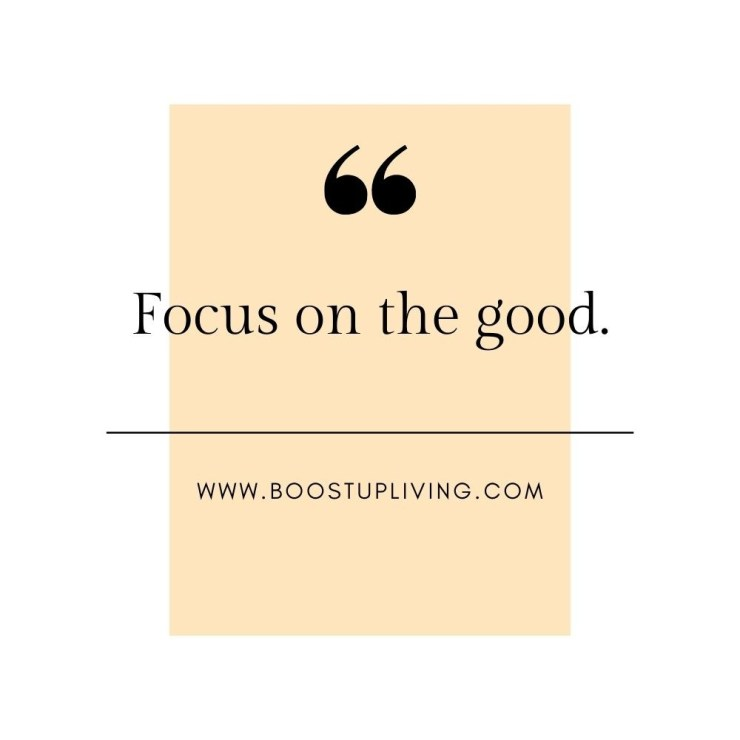 Focus on the good.- positive quotes for daily motivation