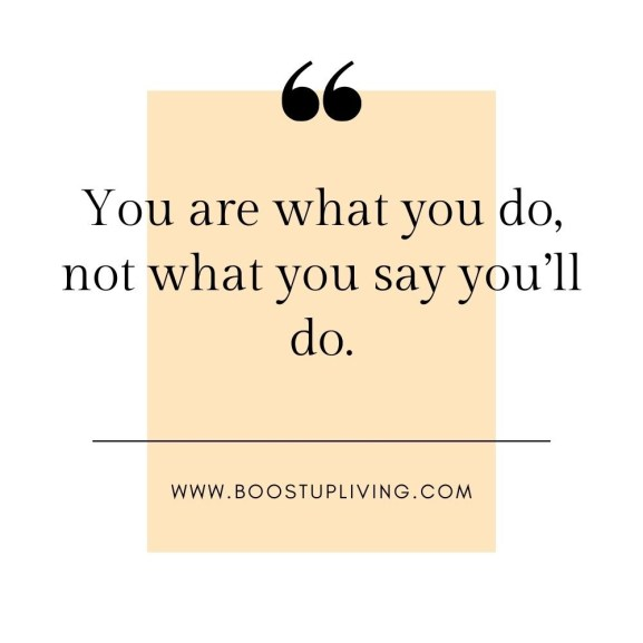 You are what you do, not what you say you'll do.- positive quotes for daily motivation