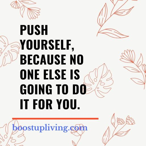push yourself, because no one else is going to do it for you..- positive quotes for daily motivation