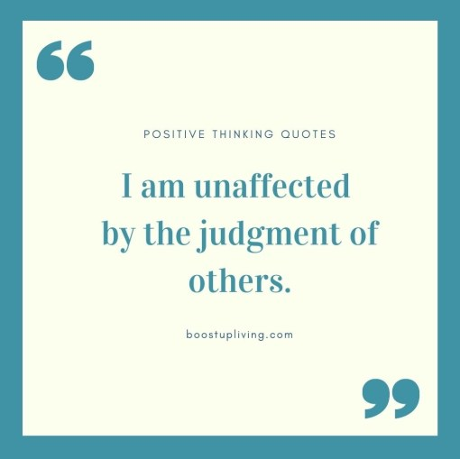I am unaffected by the judgment of others.