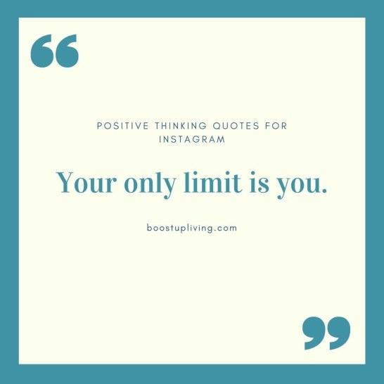 Your only limit is you..- positive quotes for daily motivation