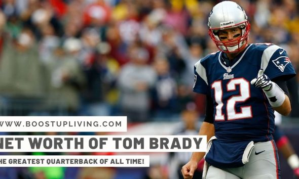 The Net Worth of Tom Brady - The Greatest Quarterback of All Time!