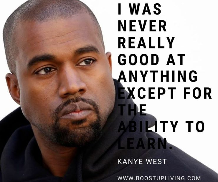 I was never really good at anything except for the ability to learn.