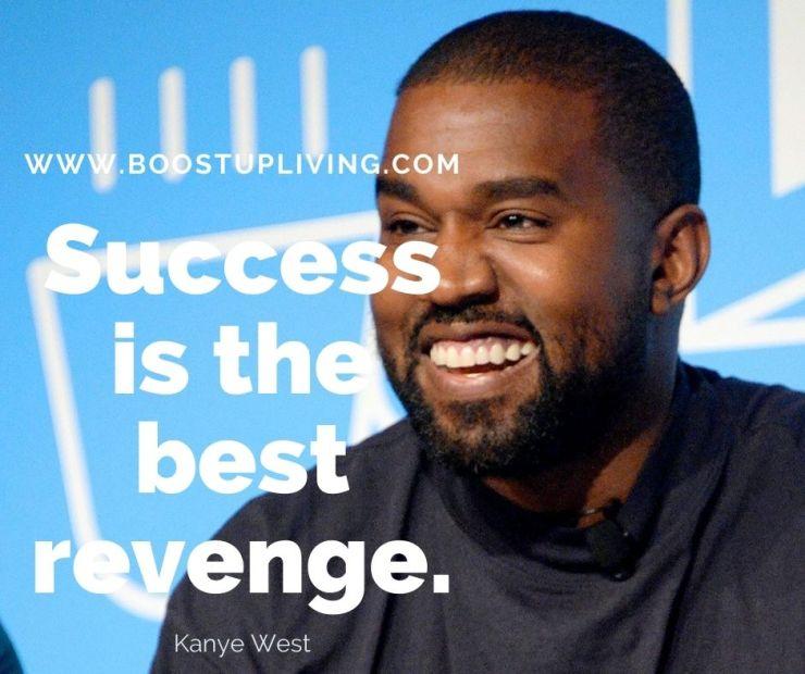 Success is the best revenge. Kanye West