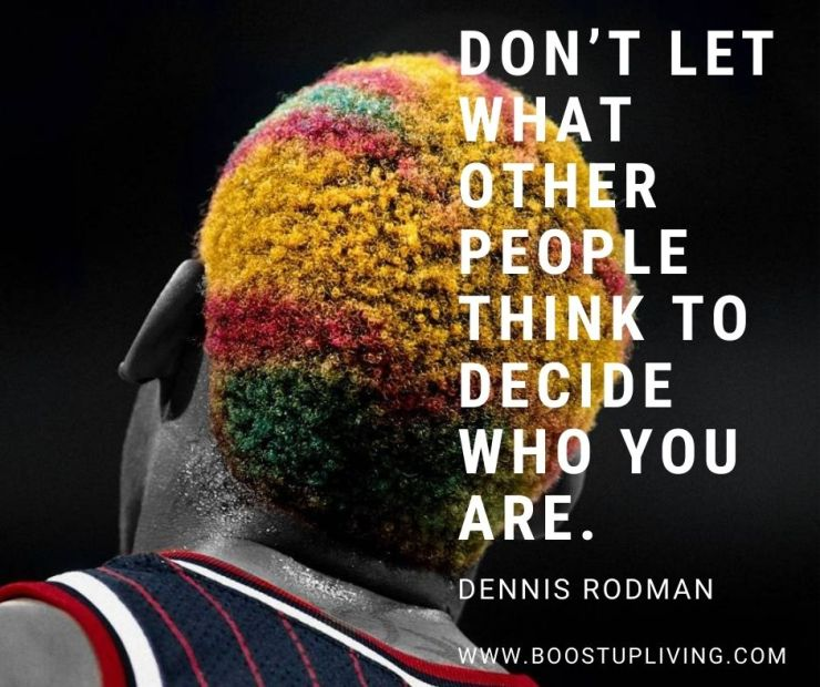 Don't let what other people think to decide who you are. - Inspiration Quotes By Dennis Rodman For Your Motivation.