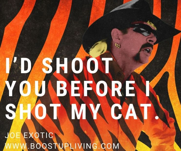 I'd shoot you before I shot my cat. By Joe Exotic. - Joe Exotic's Best Motivational Quotes