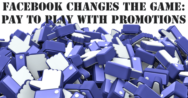Facebook changes: Marketers must pay to promote