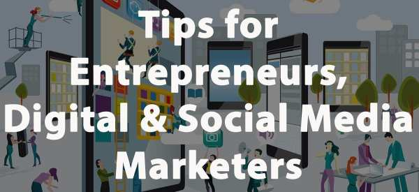 Tips for Entrepreneurs, Digital & Social Media Marketers