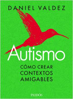 """El libro de Daniel Valdez: """"Autismo: Cómo crear contextos amigables"""""""